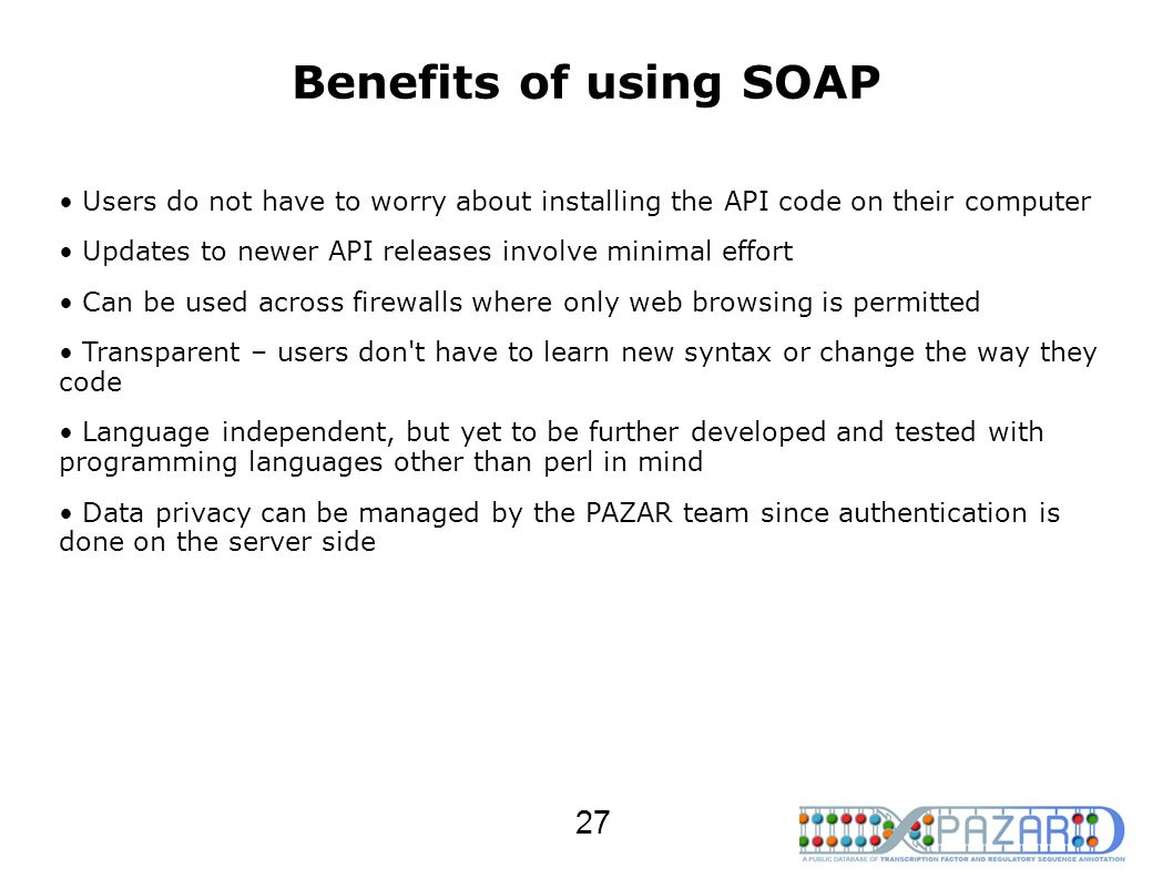 Benefits of using SOAP Users do not have to worry about installing the API code on their computer.