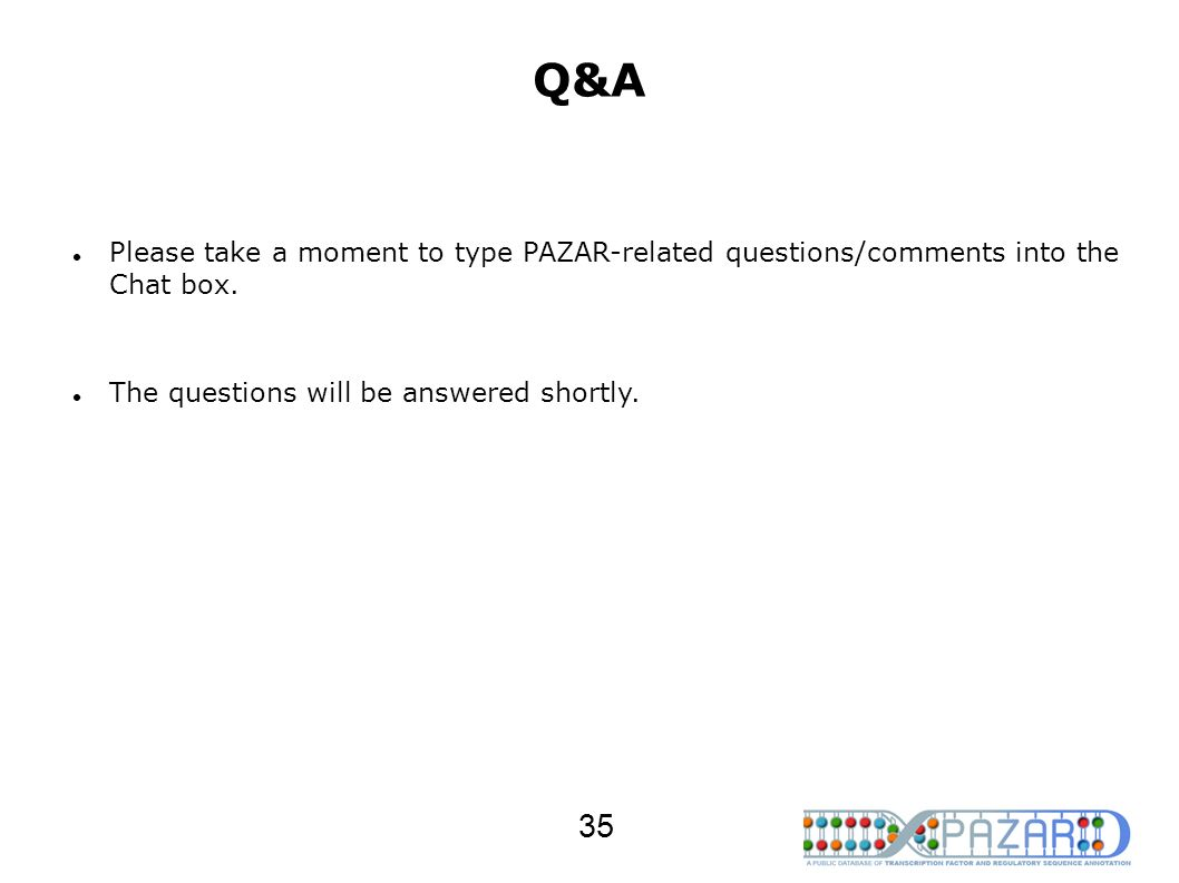Q&A Please take a moment to type PAZAR-related questions/comments into the Chat box.