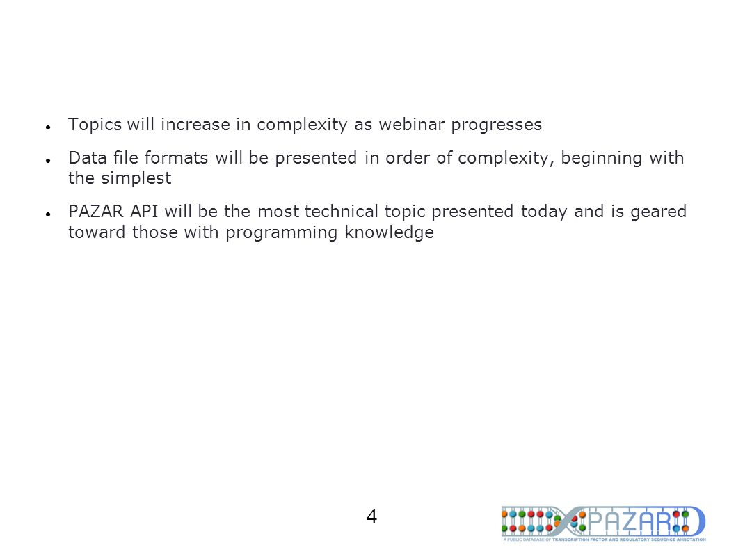 4 Topics will increase in complexity as webinar progresses