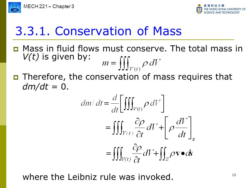 Conservation of Mass Mass in fluid flows must conserve. The total mass in V(t) is given by: Therefore, the conservation of mass requires that.