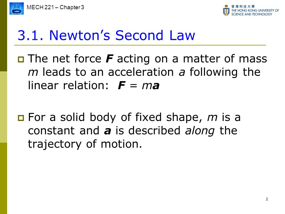 3.1. Newton's Second Law The net force F acting on a matter of mass m leads to an acceleration a following the linear relation: F = ma.