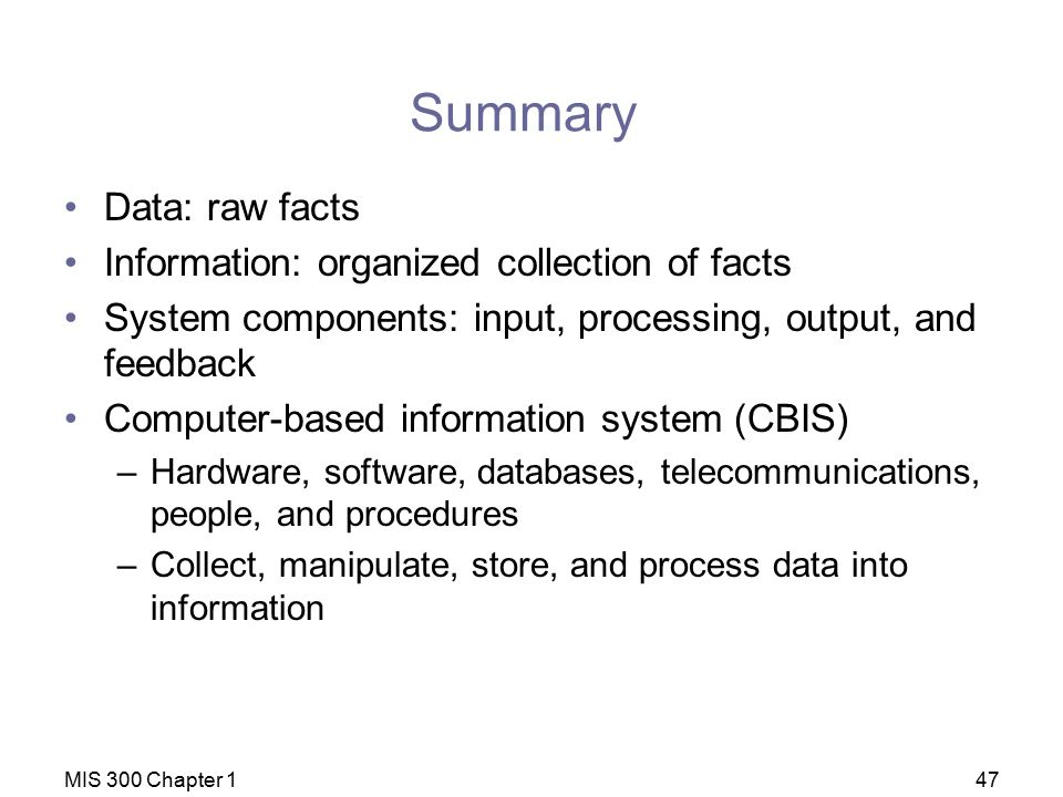 Summary Data: raw facts Information: organized collection of facts