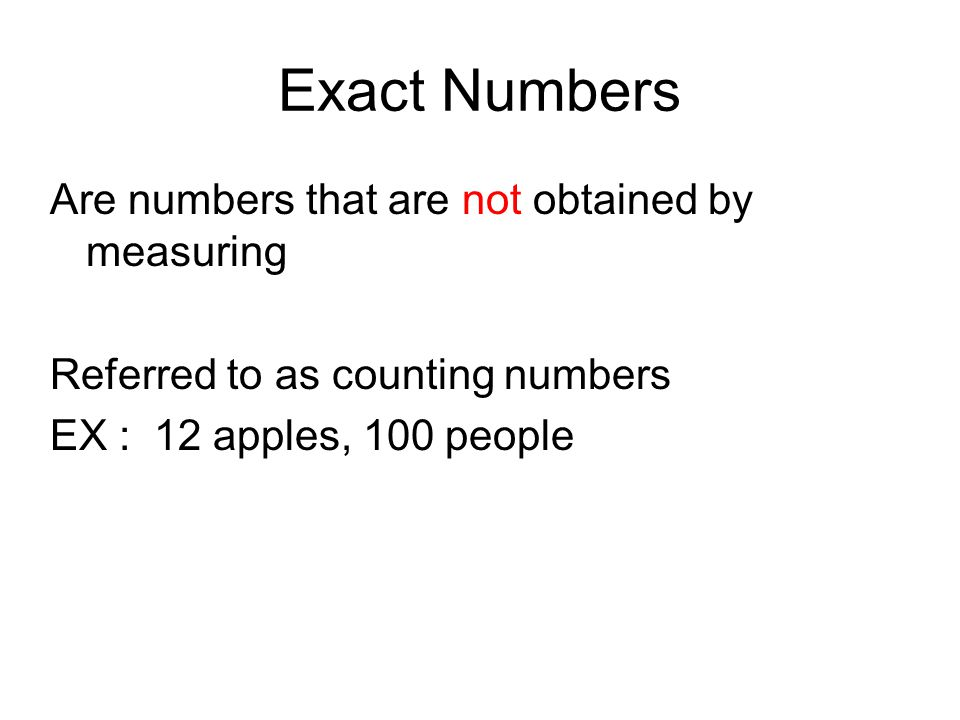 Exact Numbers Are numbers that are not obtained by measuring