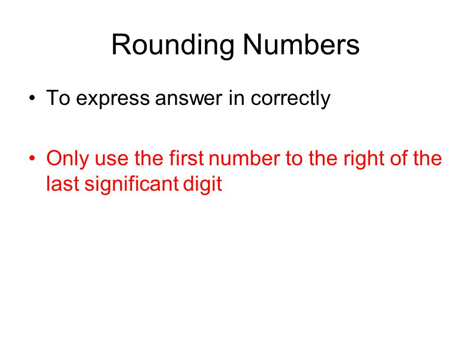 Rounding Numbers To express answer in correctly