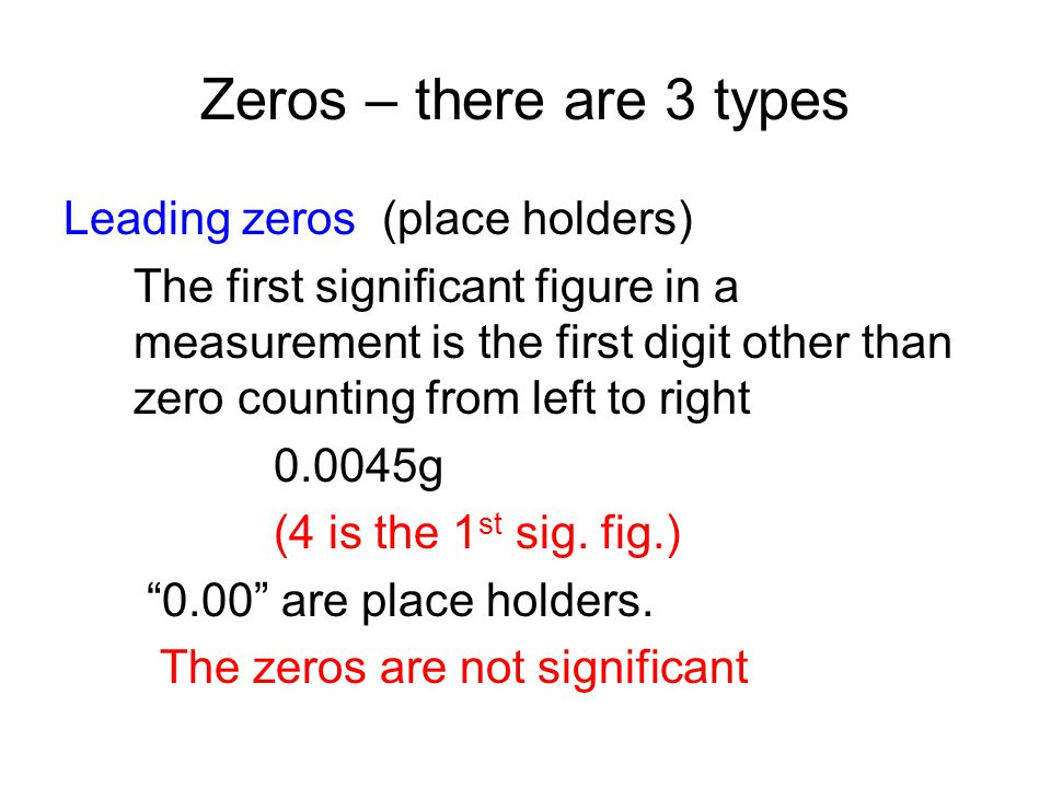 Zeros – there are 3 types Leading zeros (place holders)