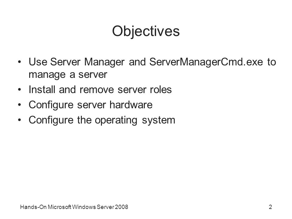 Objectives Use Server Manager and ServerManagerCmd.exe to manage a server. Install and remove server roles.