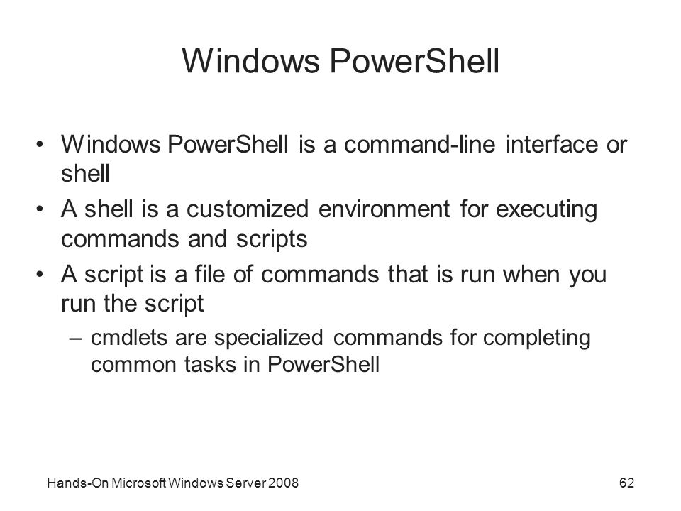 Windows PowerShell Windows PowerShell is a command-line interface or shell. A shell is a customized environment for executing commands and scripts.