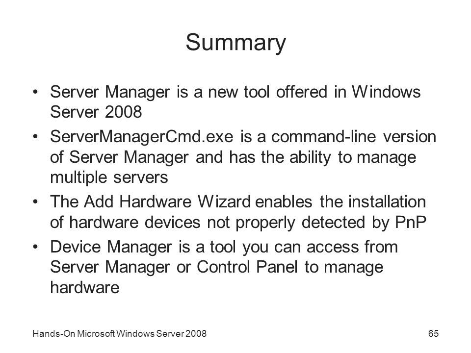 Summary Server Manager is a new tool offered in Windows Server 2008