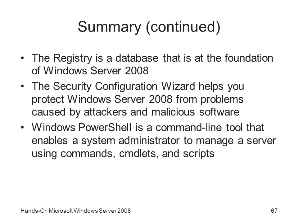 Summary (continued) The Registry is a database that is at the foundation of Windows Server
