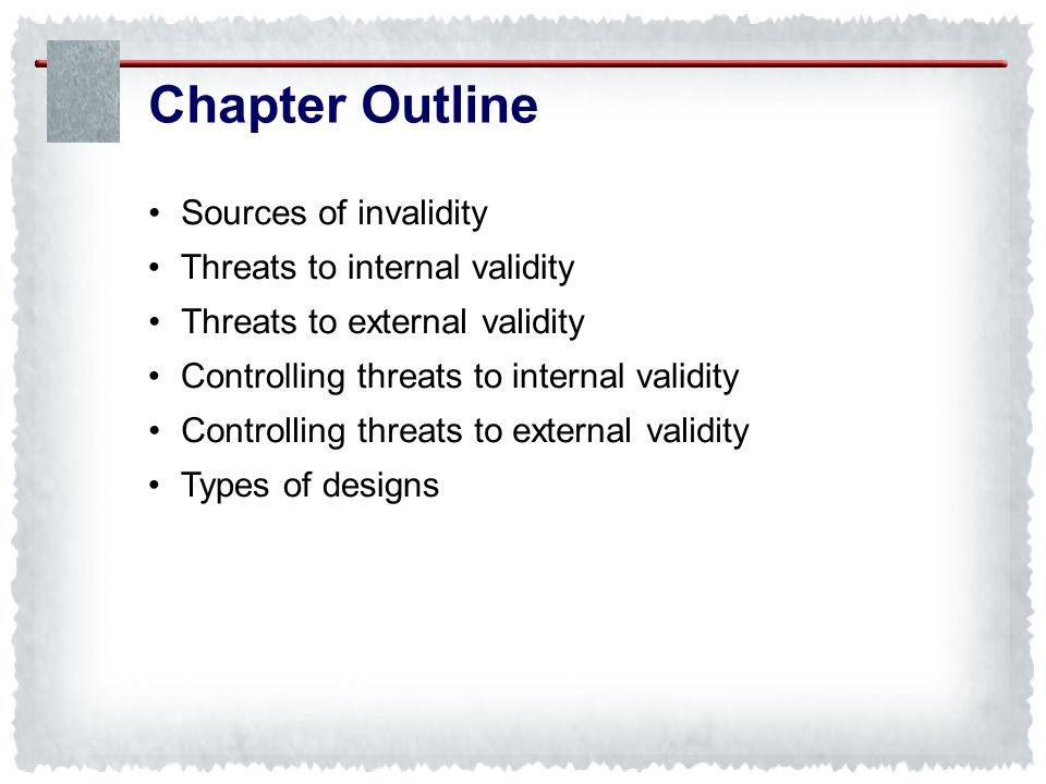 Chapter Outline • Sources of invalidity • Threats to internal validity