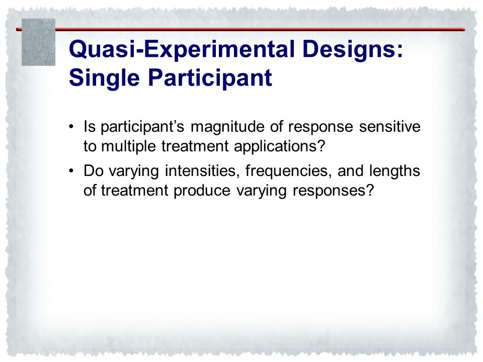 Quasi-Experimental Designs: Single Participant