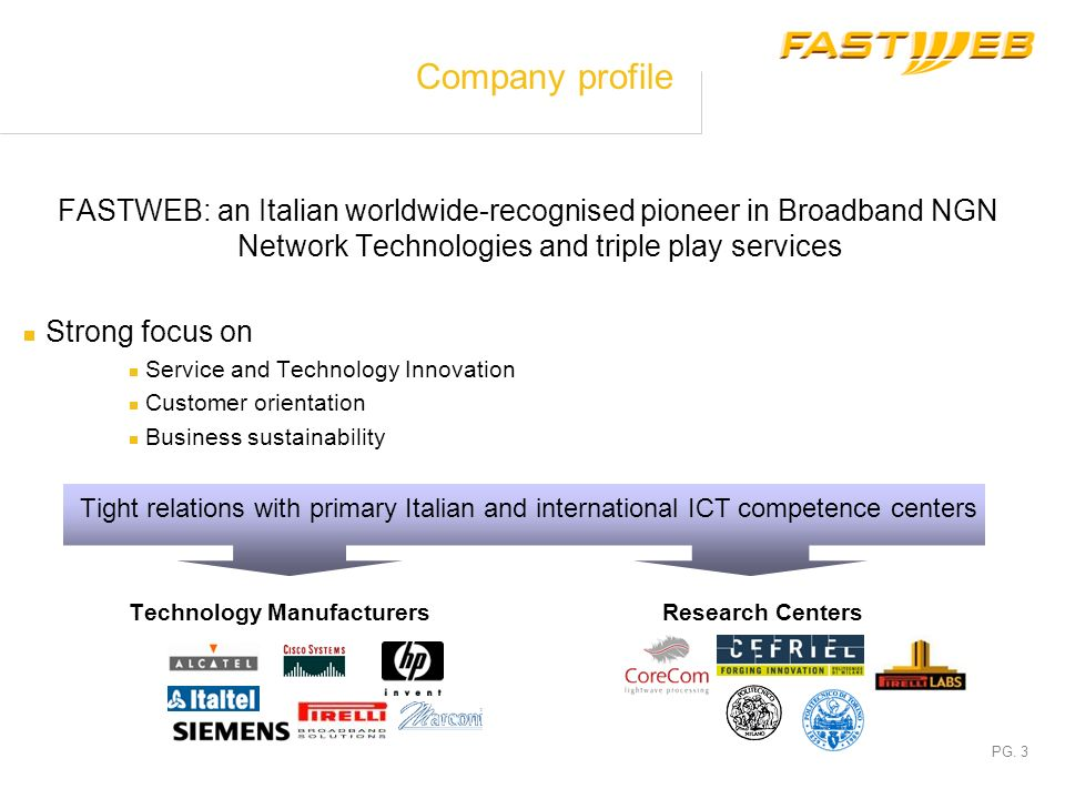 Company profile FASTWEB: an Italian worldwide-recognised pioneer in Broadband NGN Network Technologies and triple play services.