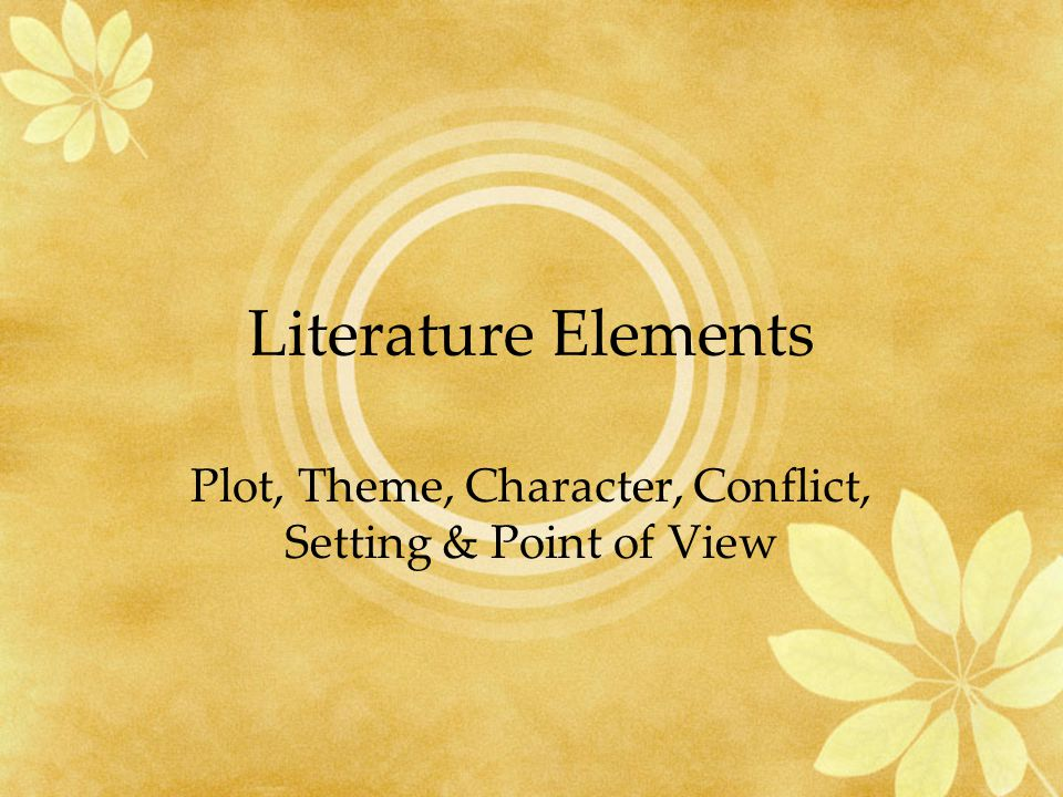 Plot, Theme, Character, Conflict, Setting & Point of View