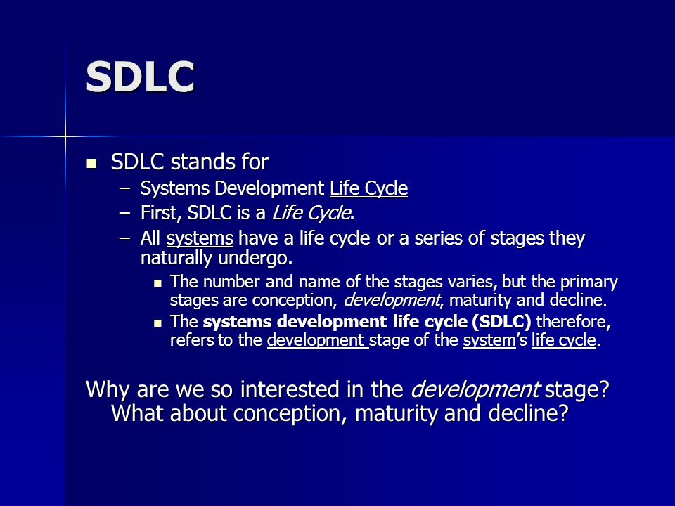 SDLC SDLC stands for. Systems Development Life Cycle. First, SDLC is a Life Cycle.