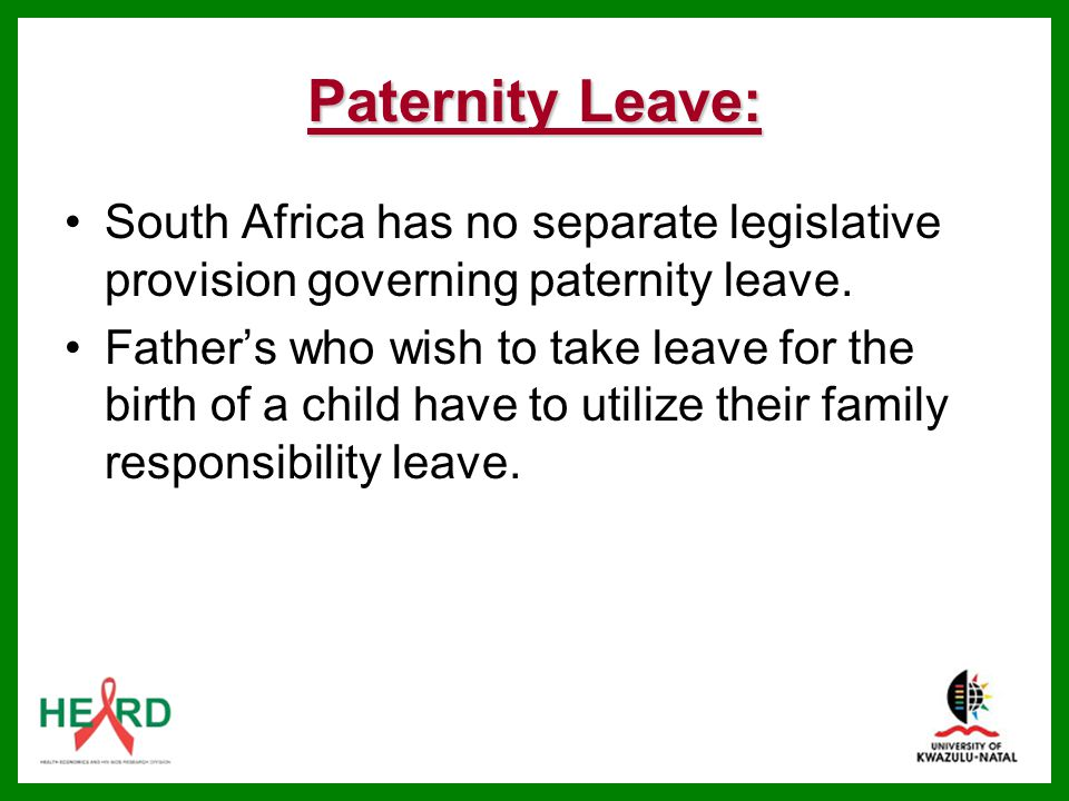 Paternity Leave: South Africa has no separate legislative provision governing paternity leave.