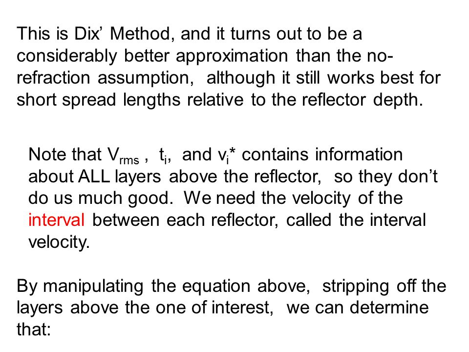 This is Dix' Method, and it turns out to be a considerably better approximation than the no-refraction assumption, although it still works best for short spread lengths relative to the reflector depth.