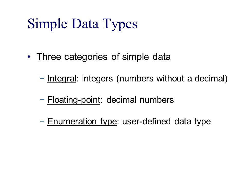 Simple Data Types Three categories of simple data