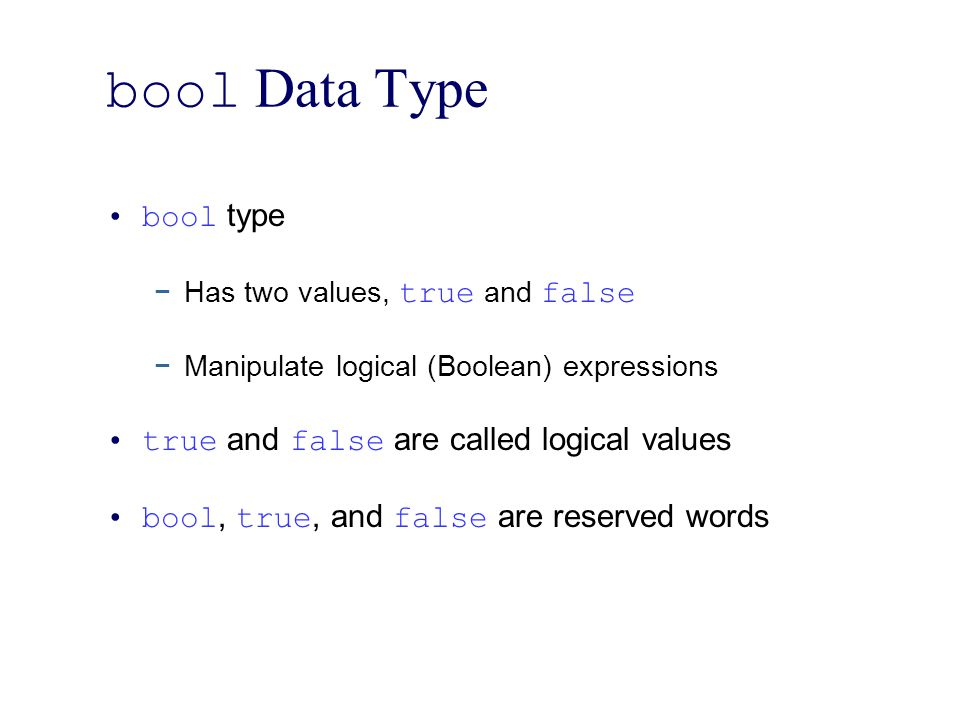 bool Data Type bool type true and false are called logical values