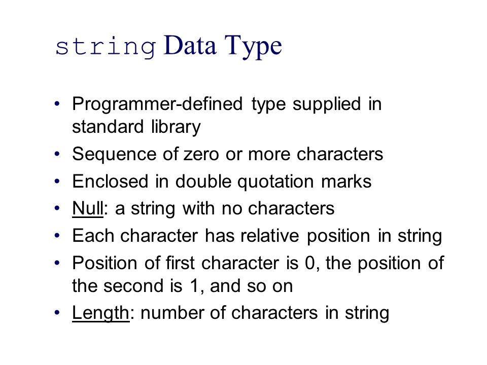 string Data Type Programmer-defined type supplied in standard library
