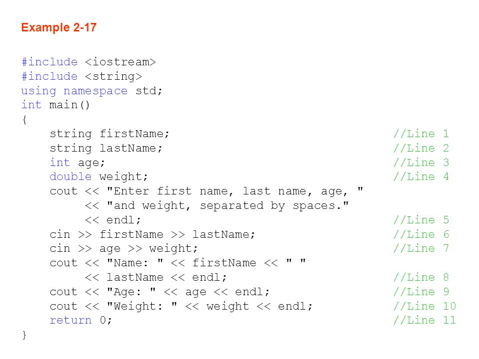 Example 2-17 #include <iostream> #include <string> using namespace std; int main() { string firstName; //Line 1.