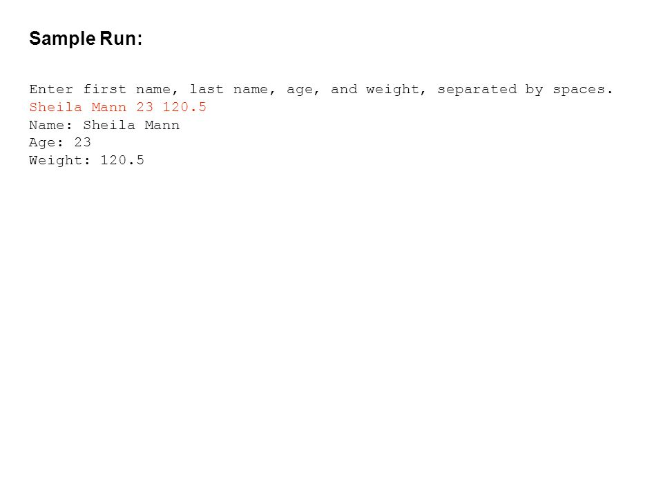 Sample Run: Enter first name, last name, age, and weight, separated by spaces. Sheila Mann
