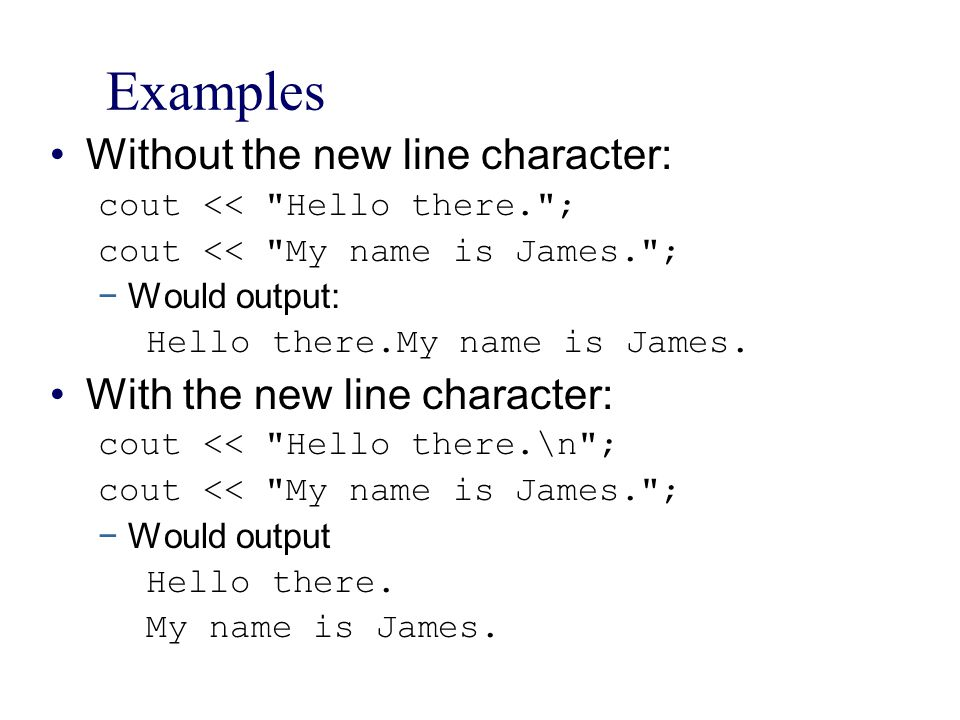 Examples Without the new line character: With the new line character: