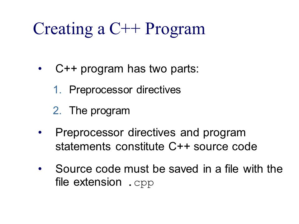 Creating a C++ Program C++ program has two parts: