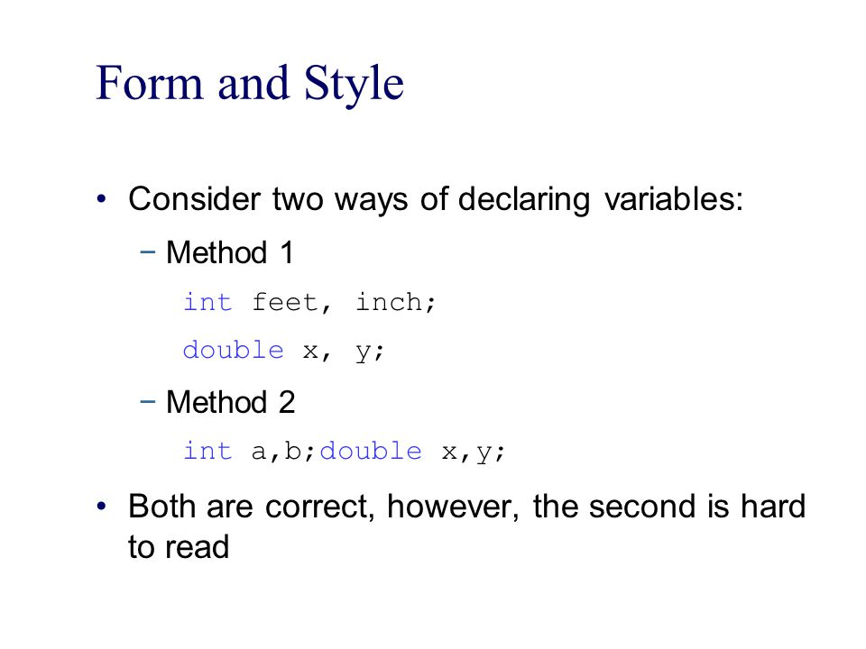 Form and Style Consider two ways of declaring variables: