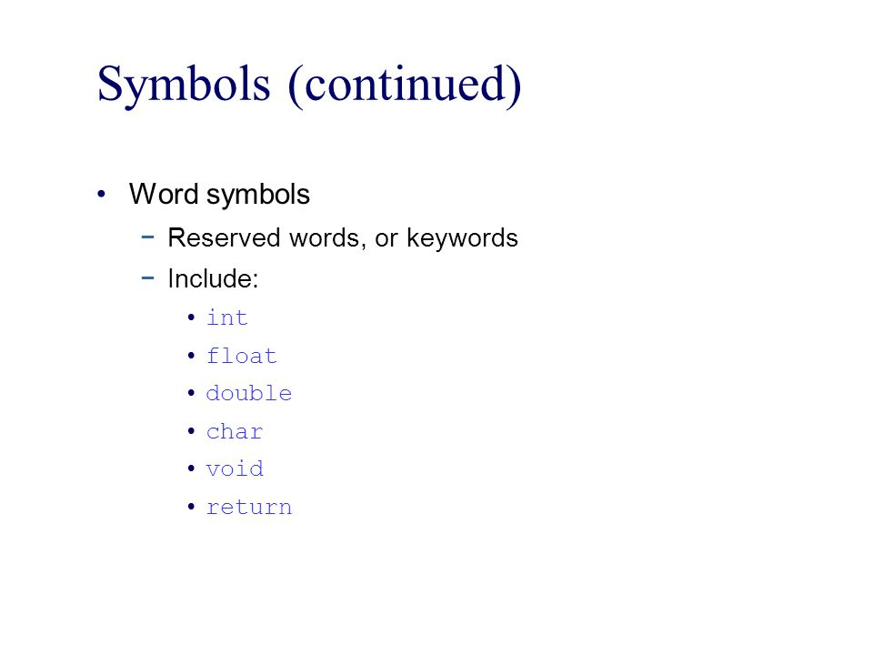 Symbols (continued) Word symbols Reserved words, or keywords Include: