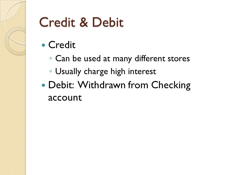 Credit & Debit Credit Debit: Withdrawn from Checking account