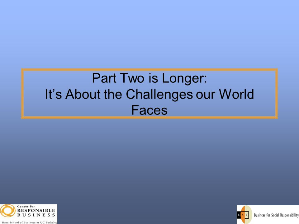 Part Two is Longer: It's About the Challenges our World Faces