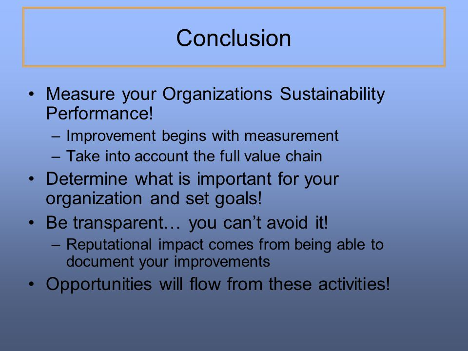 Conclusion Measure your Organizations Sustainability Performance!