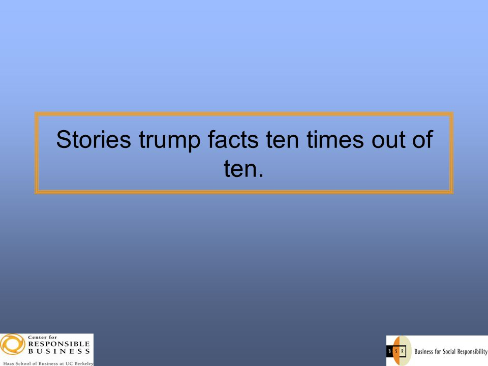Stories trump facts ten times out of ten.