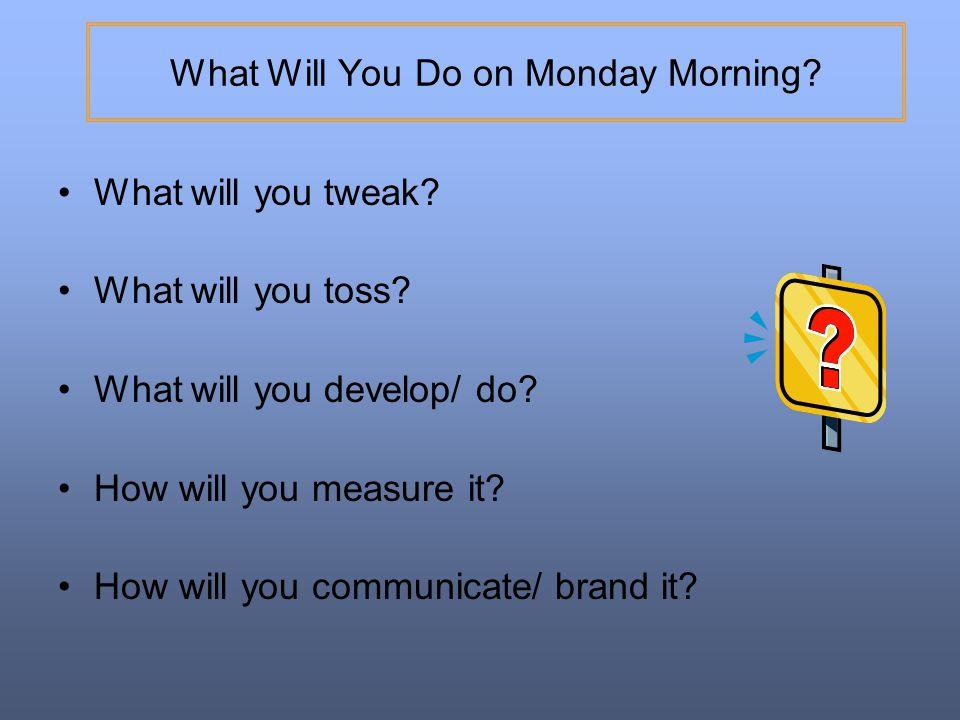 What Will You Do on Monday Morning