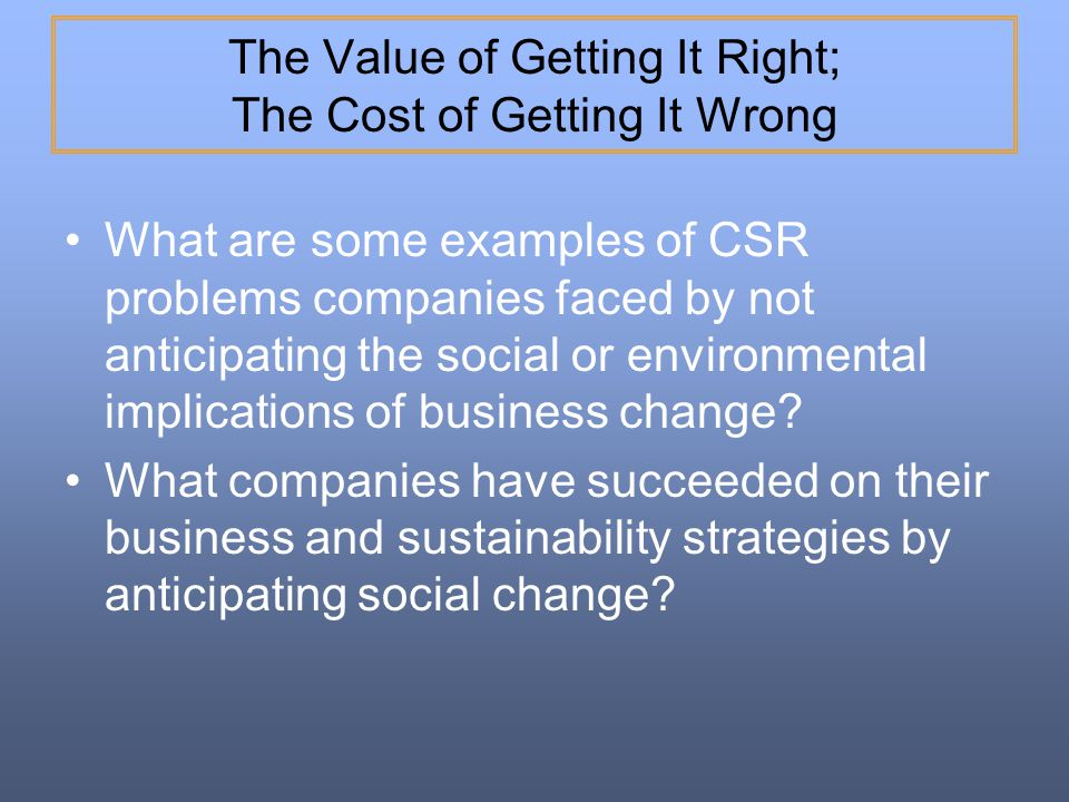 The Value of Getting It Right; The Cost of Getting It Wrong