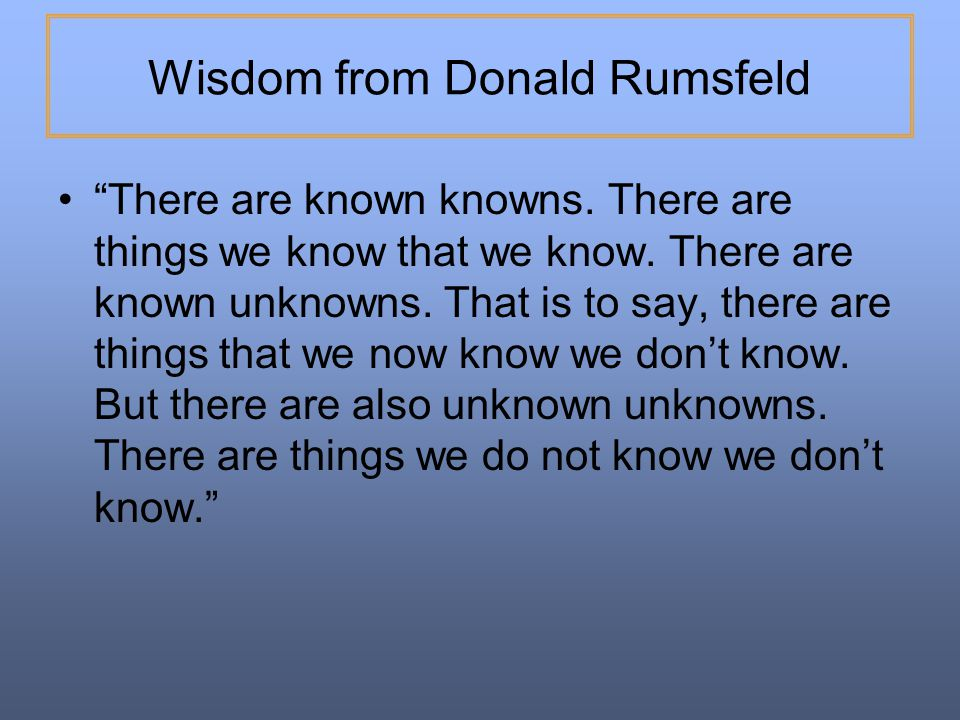 Wisdom from Donald Rumsfeld