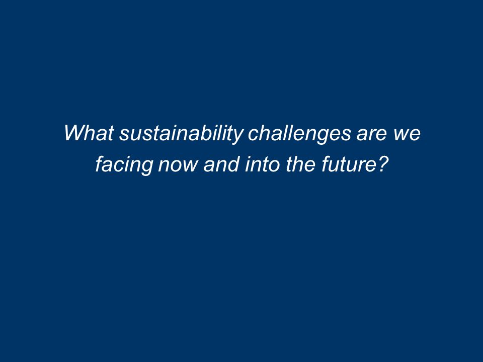 What sustainability challenges are we facing now and into the future