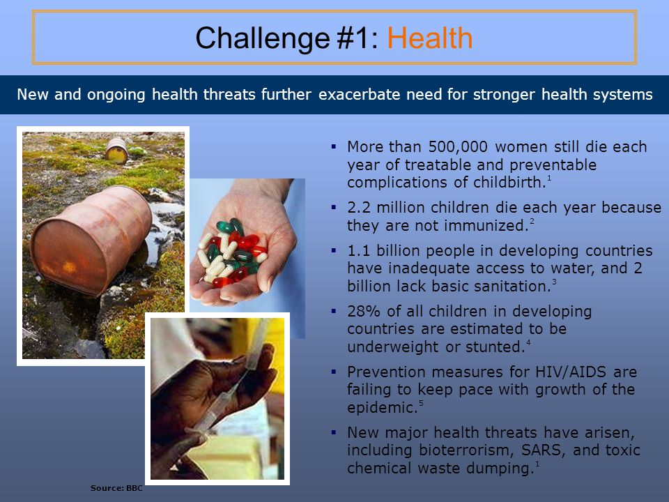 Challenge #1: Health New and ongoing health threats further exacerbate need for stronger health systems.