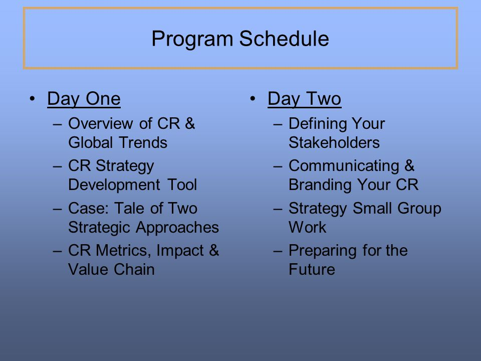 Program Schedule Day One Day Two Overview of CR & Global Trends