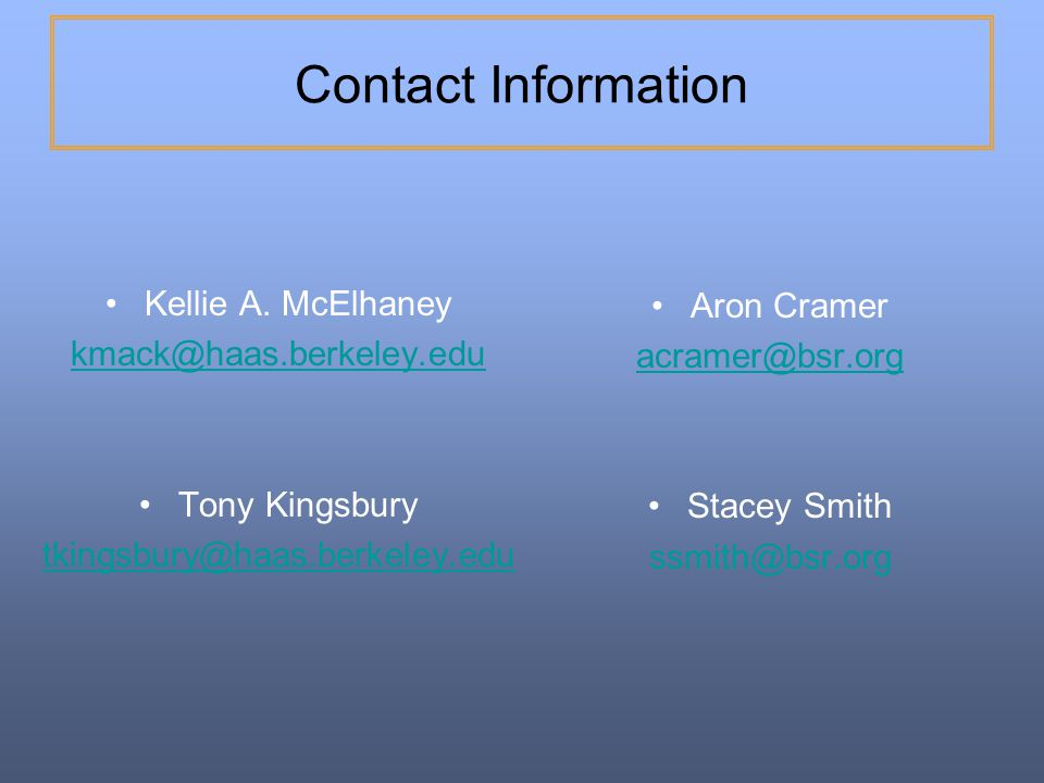 Contact Information Kellie A. McElhaney. kmack@haas.berkeley.edu. Tony Kingsbury. tkingsbury@haas.berkeley.edu.