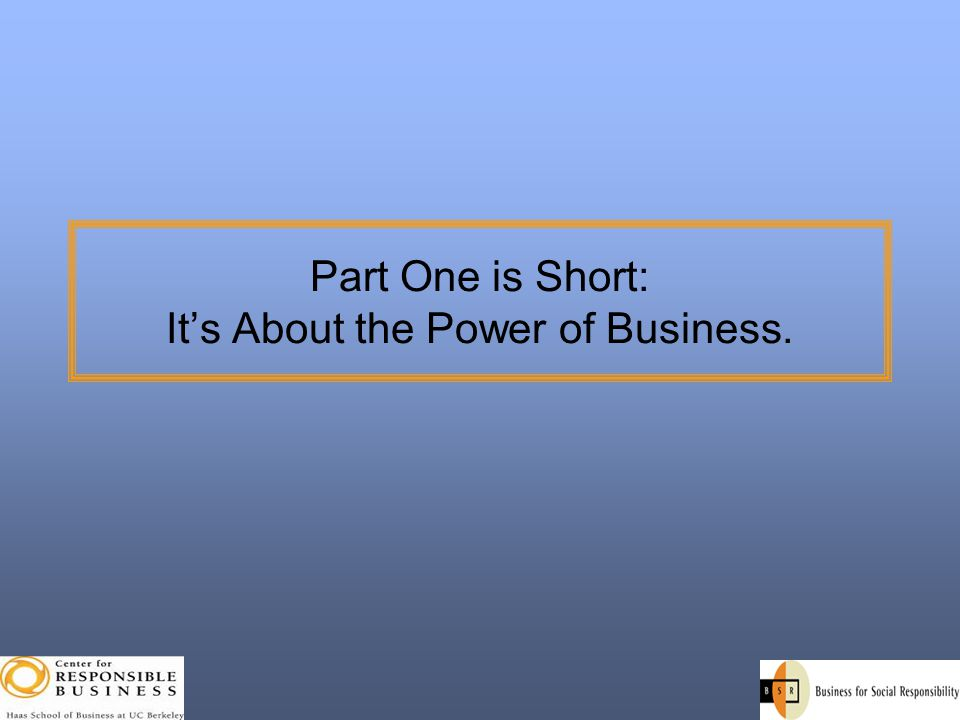 Part One is Short: It's About the Power of Business.