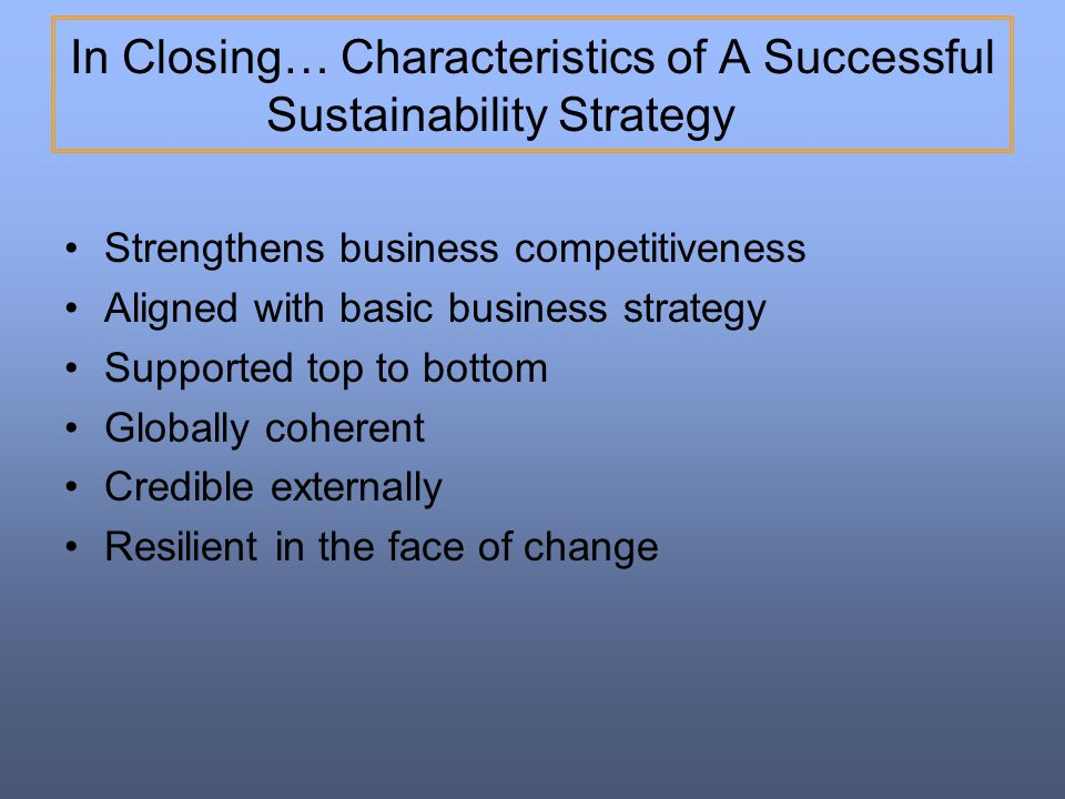In Closing… Characteristics of A Successful Sustainability Strategy