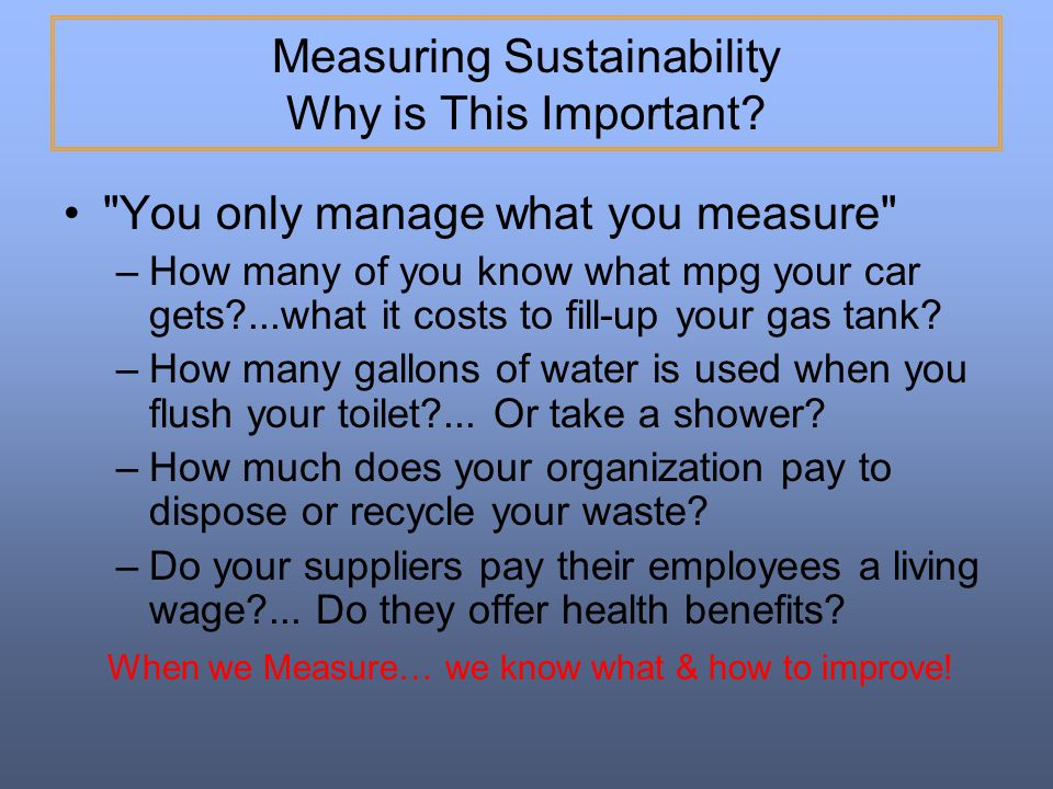 Measuring Sustainability Why is This Important