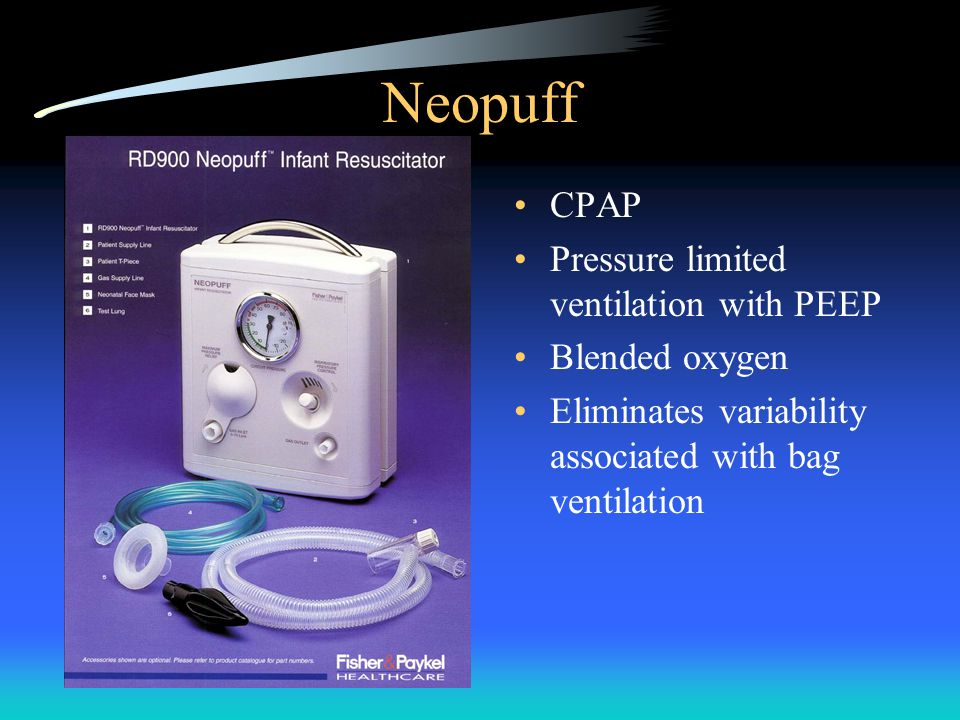 Neopuff CPAP Pressure limited ventilation with PEEP Blended oxygen