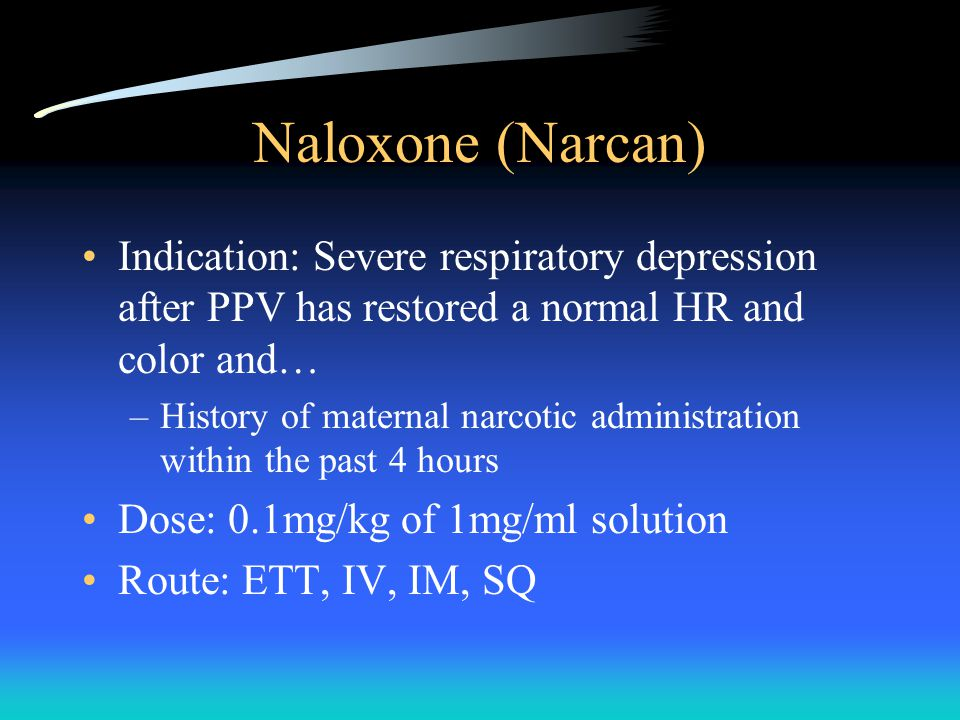 Naloxone (Narcan) Indication: Severe respiratory depression after PPV has restored a normal HR and color and…