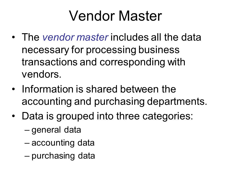 Vendor Master The vendor master includes all the data necessary for processing business transactions and corresponding with vendors.