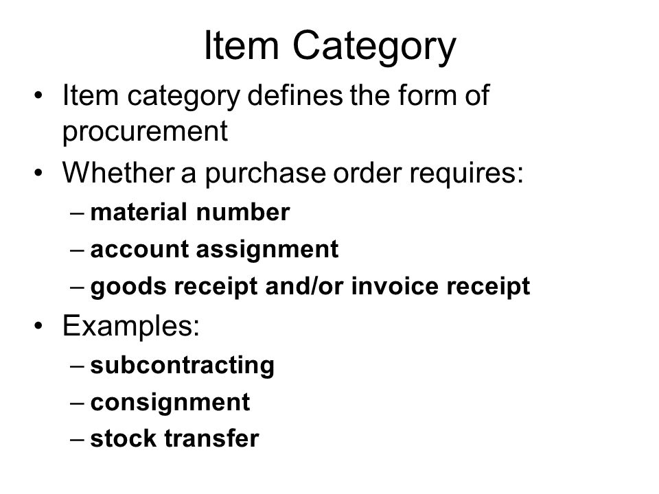 Item Category Item category defines the form of procurement