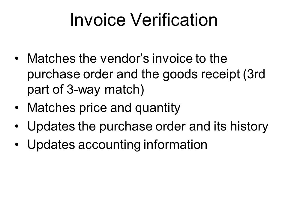 Invoice Verification Matches the vendor's invoice to the purchase order and the goods receipt (3rd part of 3-way match)