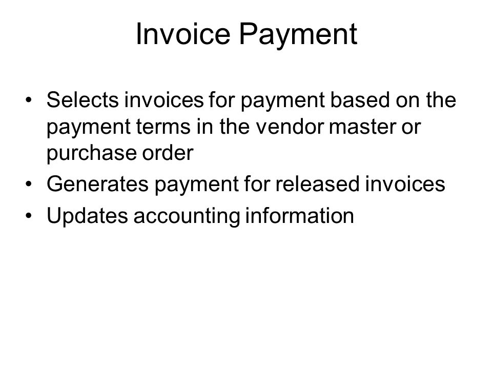 Invoice Payment Selects invoices for payment based on the payment terms in the vendor master or purchase order.