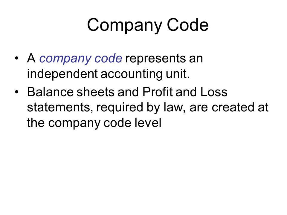 Company Code A company code represents an independent accounting unit.